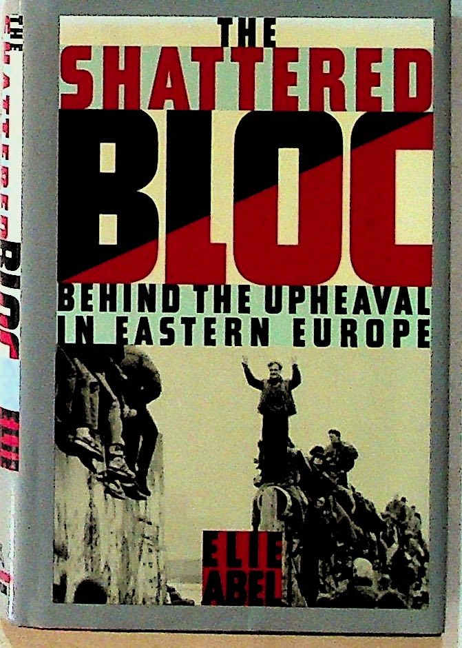 The Shattered Bloc: Behind the Upheaval in Eastern Europe (1st Edition). Elie Abel.
