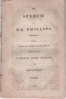 The Speech of Mr. Phillips, Delivered in the Court of Common Pleas, Dublin, in the Case of Guthrie versus Sterne, Adultery. Phillips, Charles.