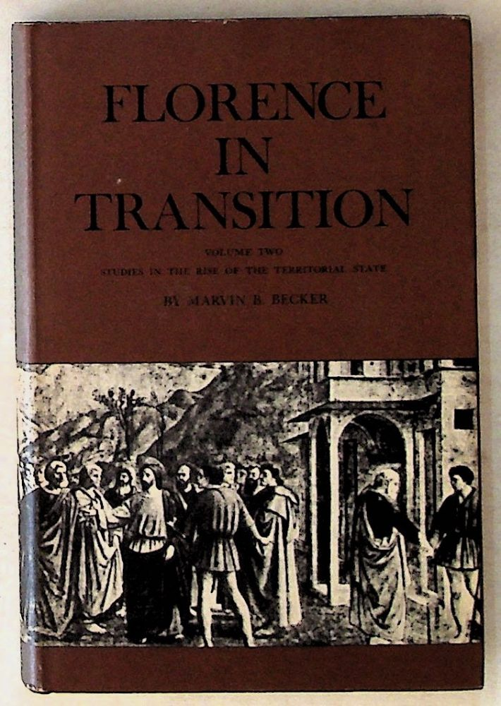 Florence in Transition: Volume Two, Studies in the Rise of the Territorial State. Marvin B. Becker.