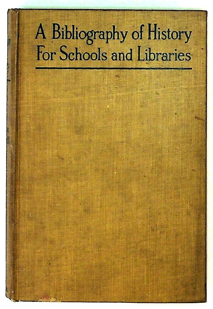 A Bibliography of History for Schools and Libraries with Descriptive and Critical Annotations. Charles M. Andrews, J. Montgomery Gambrill, Lida Lee Tall.