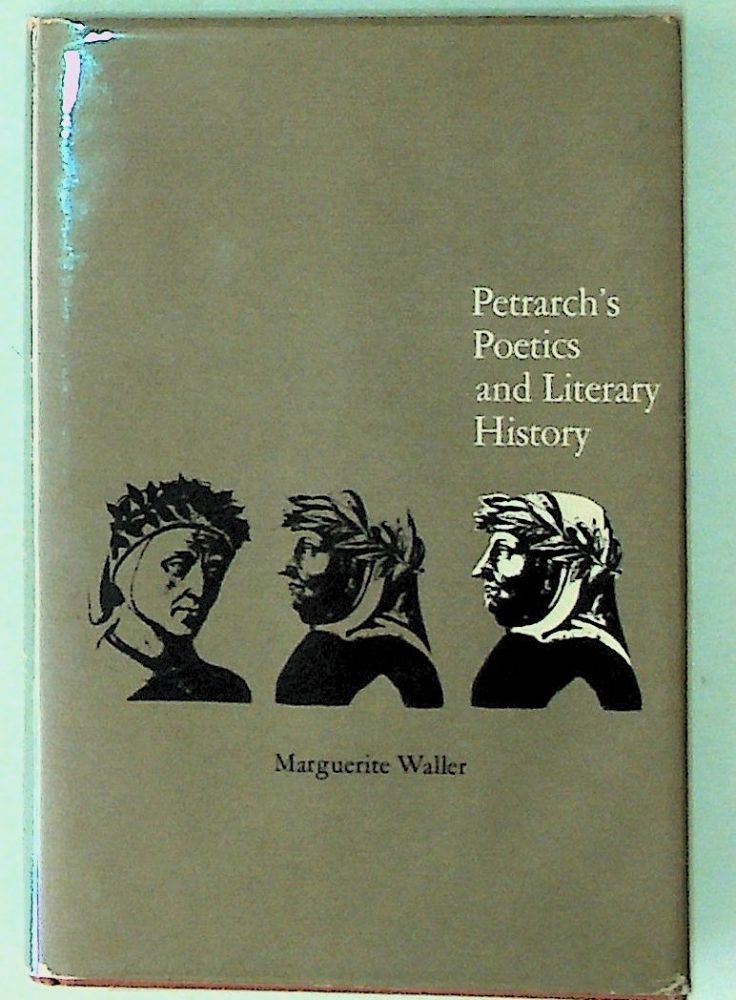 Petrarch's Poetics and Literary History. Marguerite Waller.