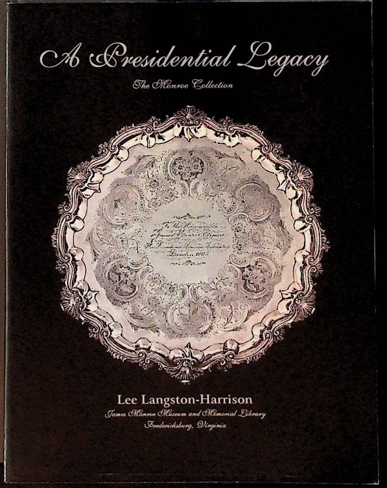 A Presidential Legacy. The Monroe Collection at the James Monroe Museum and Memorial Library. Lee Langston-Harrison.