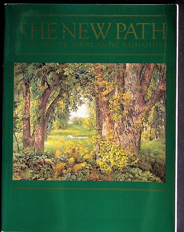 The New Path: Ruskin and the American Pre-Raphaelites. Linda S. And William H. Gerdts Ferber.