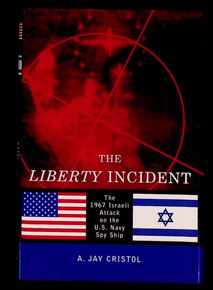 The Liberty Incident. The 1967 Israeli Attack on the U.S. Navy Spy Ship. (1st Edition). A. Jay Cristol.
