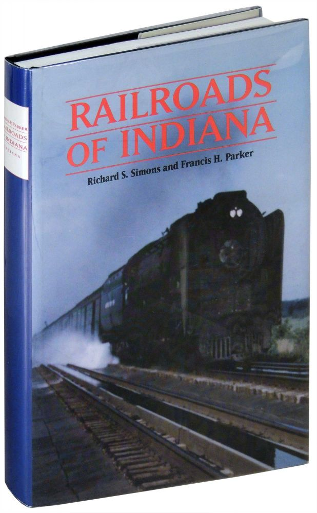 Railroads of Indiana. Richard S. Simons, Francis H. Parker.