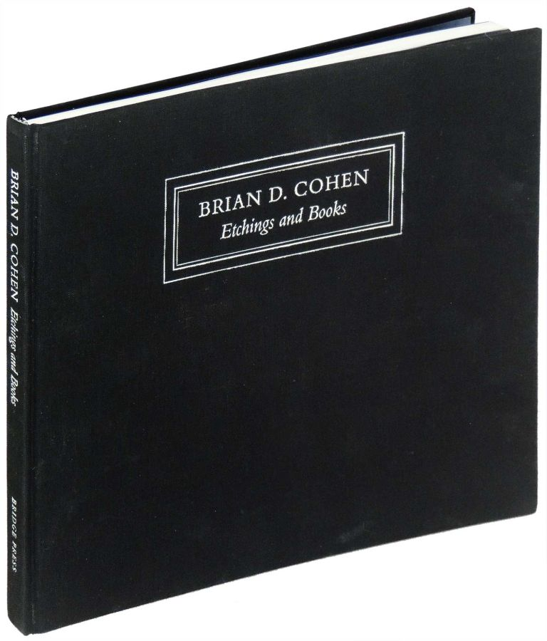 Brian D. Cohen: Etchings and Books. Brian D. Cohen.