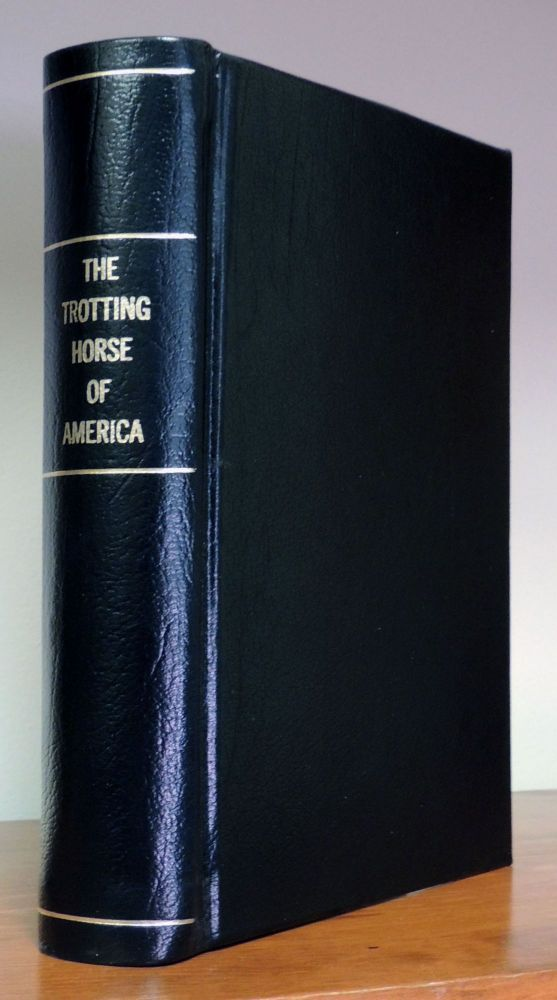 The Trotting Horse of America: How to Train and Drive Him with Reminiscences of the Trotting Turf. Hiram Woodruff.
