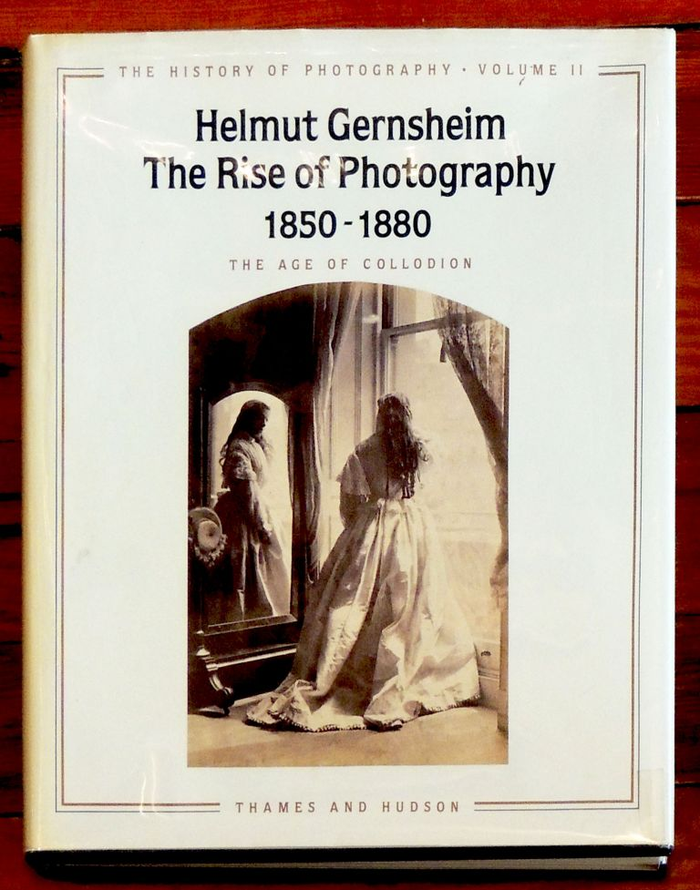 The History of Photography, Volume II: The Rise of Photography, 1850-1880: The Age of Collodion. Helmut Gernsheim.