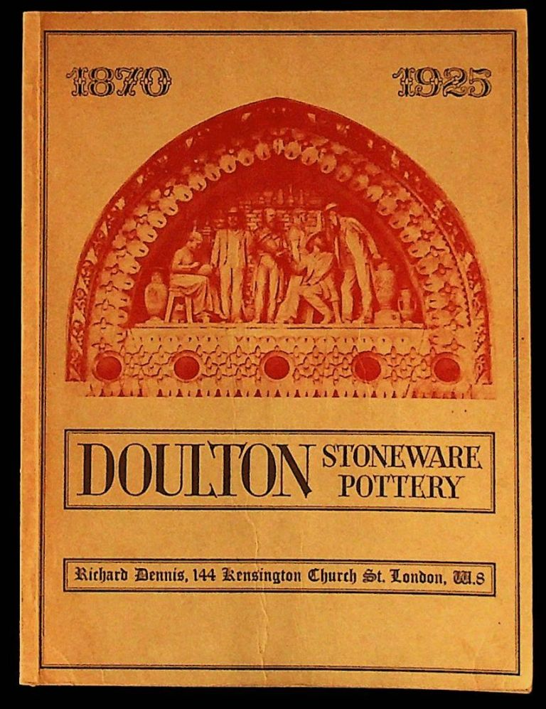 Catalogue of an Exhibition of Doulton Stoneware and Terracotta 1870 - 1925, Part 1. Richard Dennis.