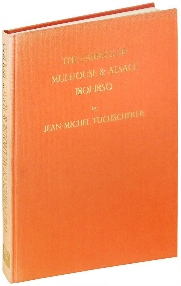 The Fabrics of Mulhouse and Alsace 1801-1850. Jean-Michel Tuchscherer.