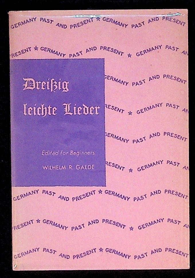 Germany Past and Present. Dreissig leichte Lieder. Edited for Beginners. Wilhelm R. Gaede.