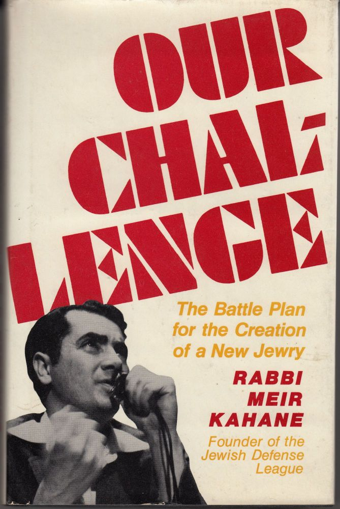 Our Challenge. The Battle Plan for the Creation of a New Jewry. Rabbi Meir Kahane.