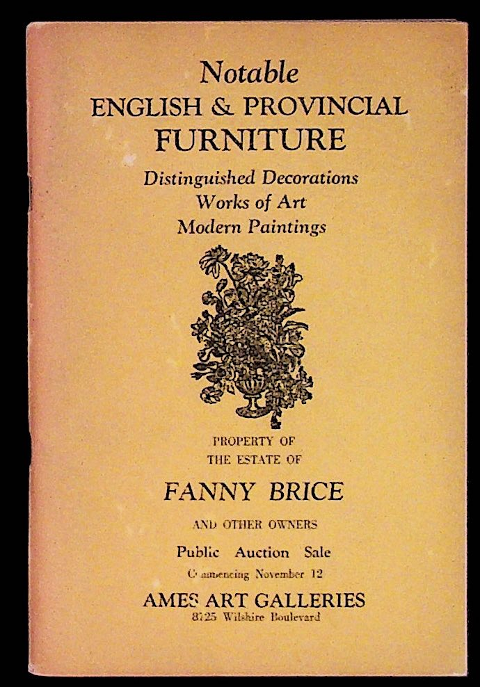 Notable English and Provincial Furniture. Distinguished Decorations, Works of Art, Modern Paintings. Property of the Estate of Fanny Brice and Other Owners. Public Auction Sale Commencing November 12. Ames Art Galleries. Fanny Brice.