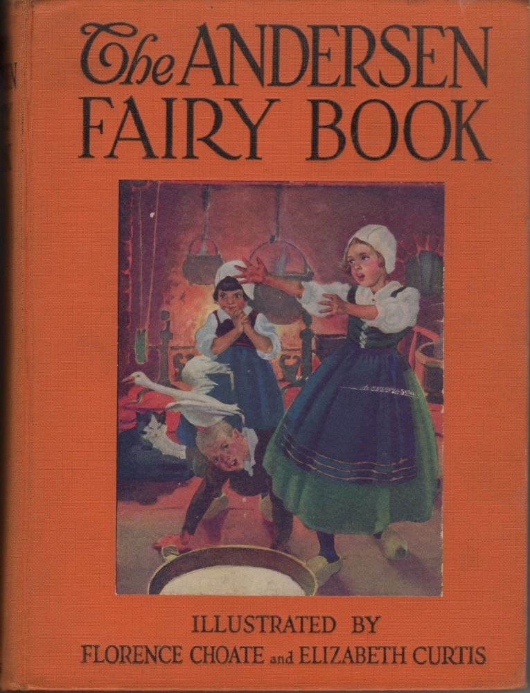 The Andersen Fairy Book: The Tailes of Hans Andersen. Hans Andersen, Forence Choate, Elizabeth Curtis, illustrators.