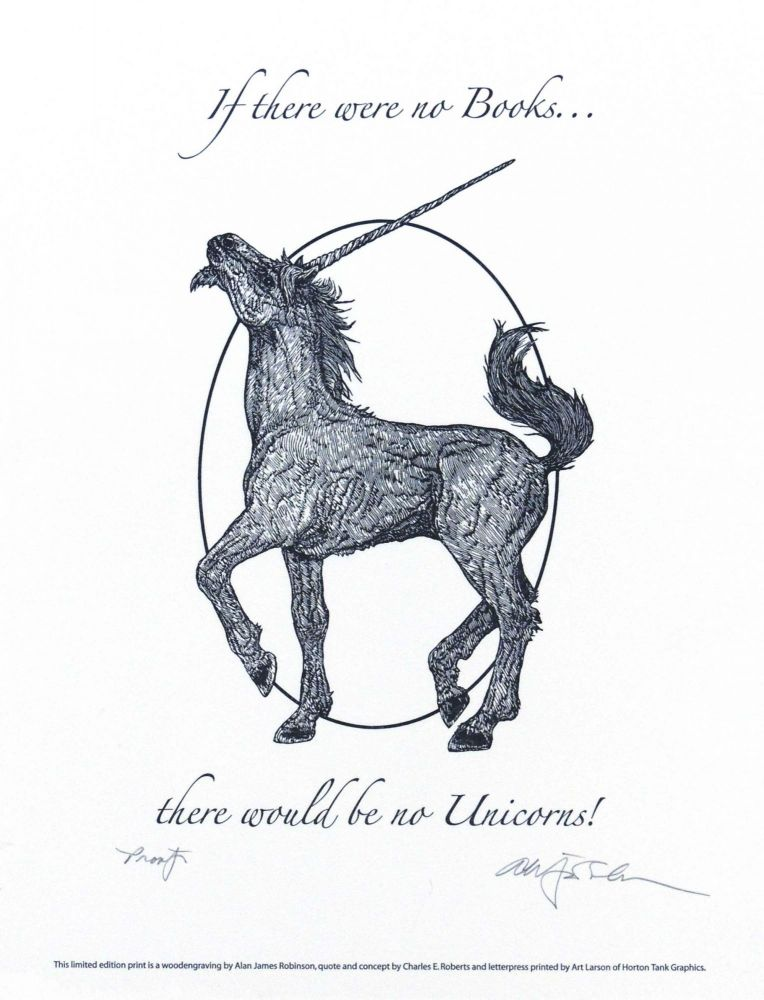If there were no books ... there would be no Unicorns! PRINT. Cheloniidae Press, Alan James Robinson.