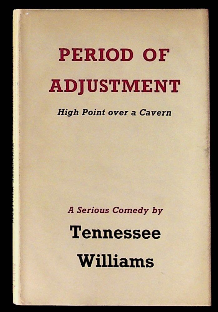 Period of adjustment, high point over a cavern, a serious comedy. Tennessee Williams.