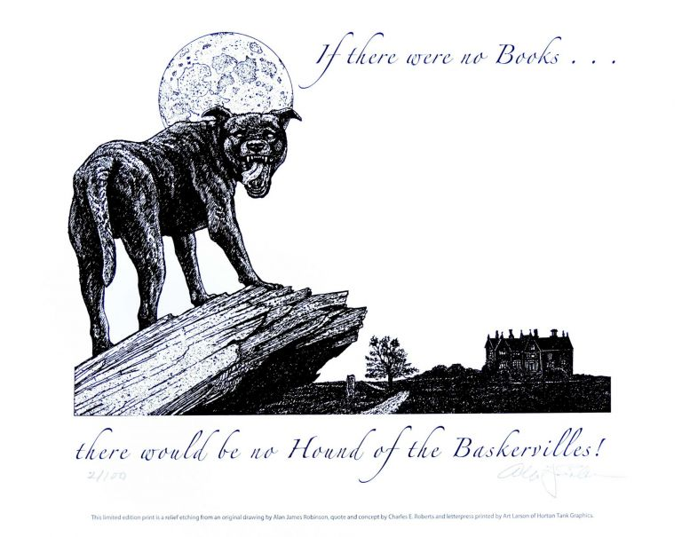 If there were no books ... there would be no Hound of the Baskervilles! PRINT. Cheloniidae Press, Alan James Robinson, Sir Arthur Conan Doyle.