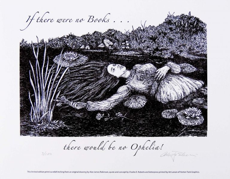 If there were no books ... there would be no Ophelia! PRINT. Cheloniidae Press, Alan James Robinson.
