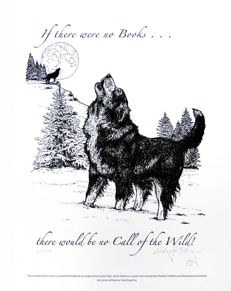 If there were no books ... there would be no Call of the Wild! PRINT. Cheloniidae Press, Alan James Robinson, Jack London.