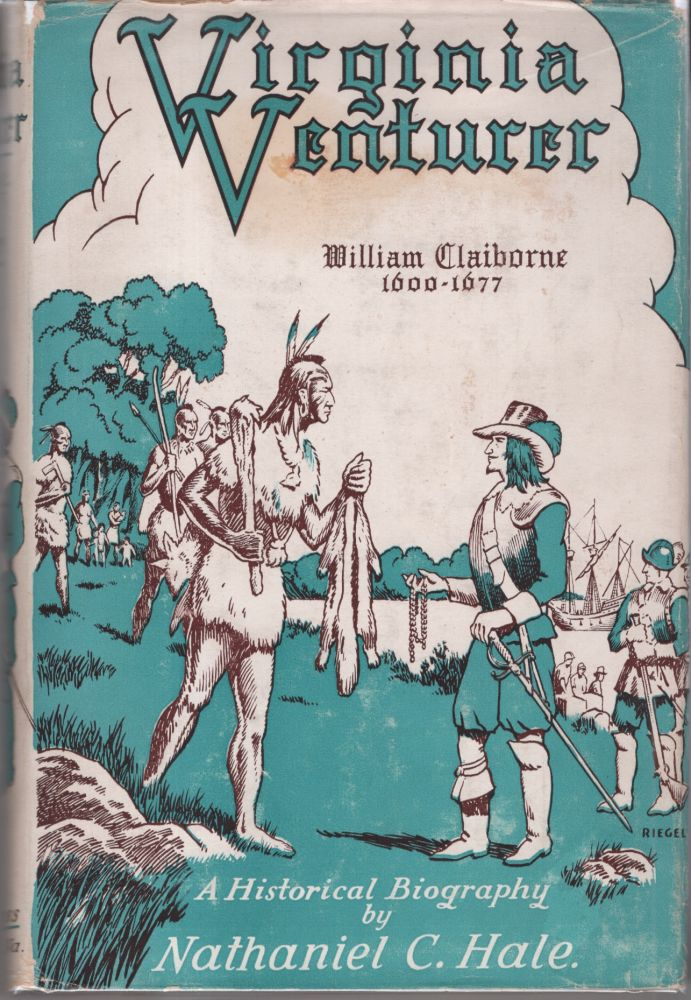 Virginia Venturer: A Historical Biography of William Claiborne 1600-1677. The Story of the Merchant Venturers who Founded Virginia and the War in the Chesapeake. Nathaniel C. Hale.