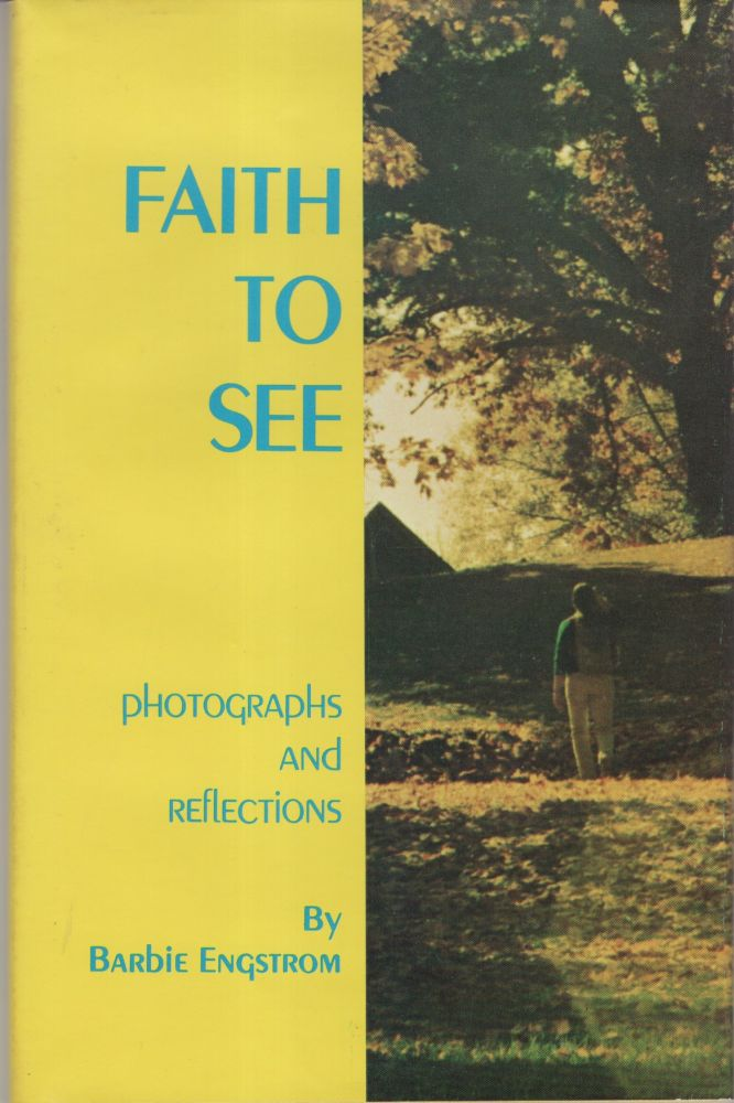 Faith to See: Photographs and Reflections. Barbie Engstrom.