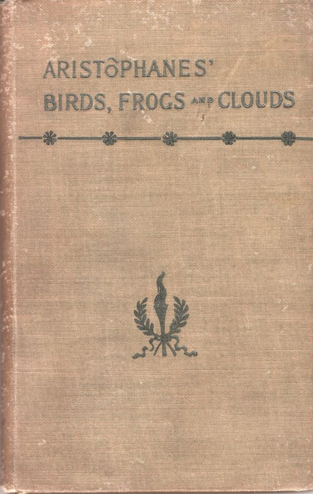 Aristophanes' Birds, Frogs and Clouds. Aristophanes, William James Hickie.