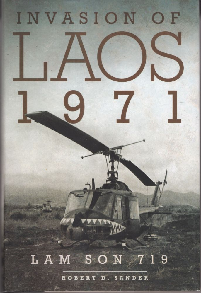 Invasion of Laos, 1971. Lam Son 719. Robert D. Sander.