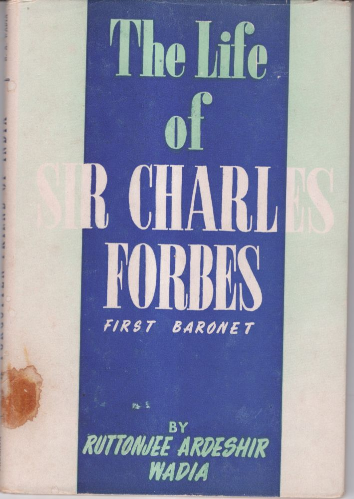 A Forgotten Friend of India: Sir Charles Forbes 1st Bart. Ruttonjee Ardeshir Wadia.
