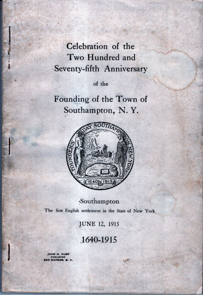 Celebration of the Two Hundred and Seventy-fifth Anniversary of the Founding of the Town of Southampton, NY. 1640 - 1915