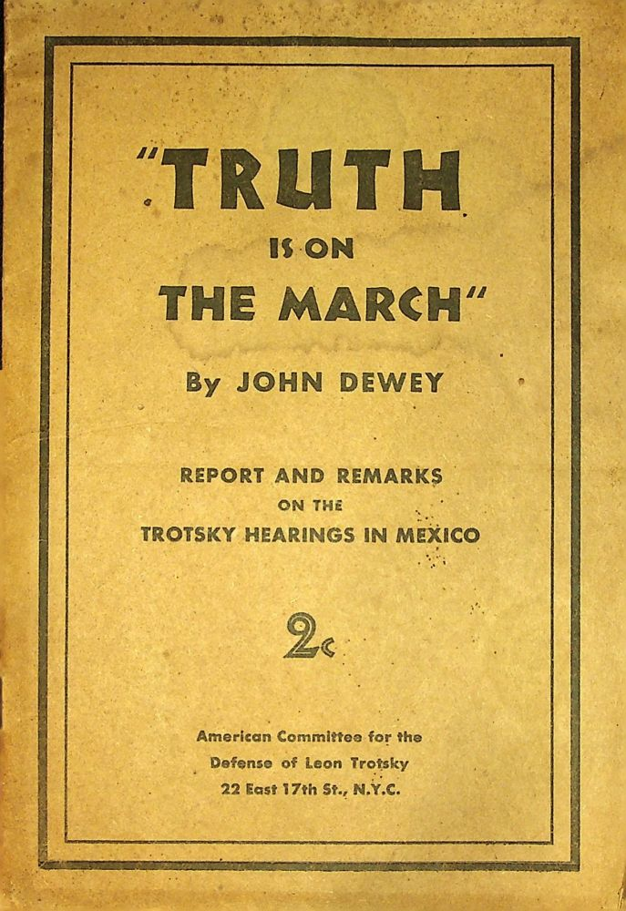 """Truth is on the March."" Report and Remarks on the Trotsky Hearings in Mexico. John Dewey."