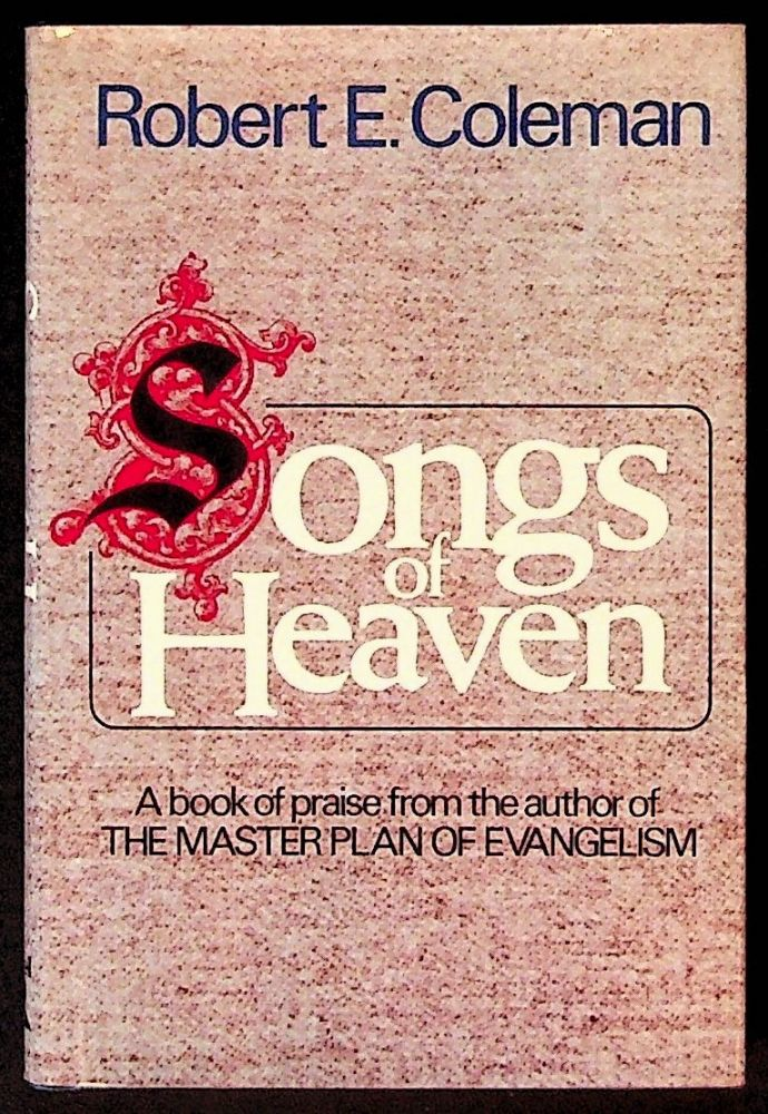 Songs of Heaven. Robert E. Coleman.