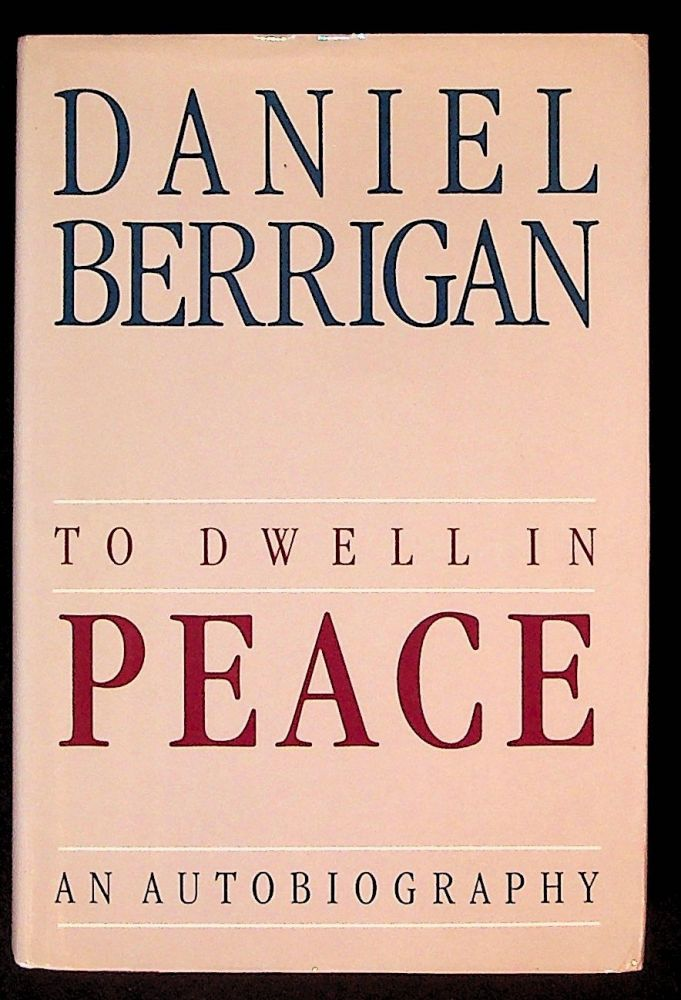 To Dwell in Peace: An Autobiography. Daniel Berrigan.