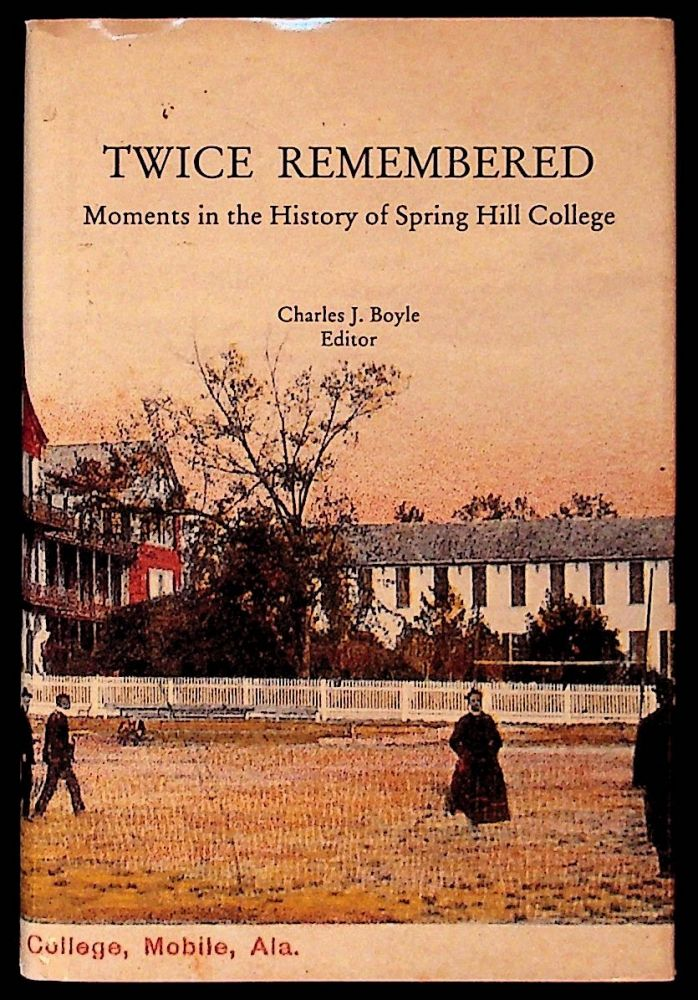 Twice Remembered: Moments in the History of Spring Hill College. Charles J. Boyle.