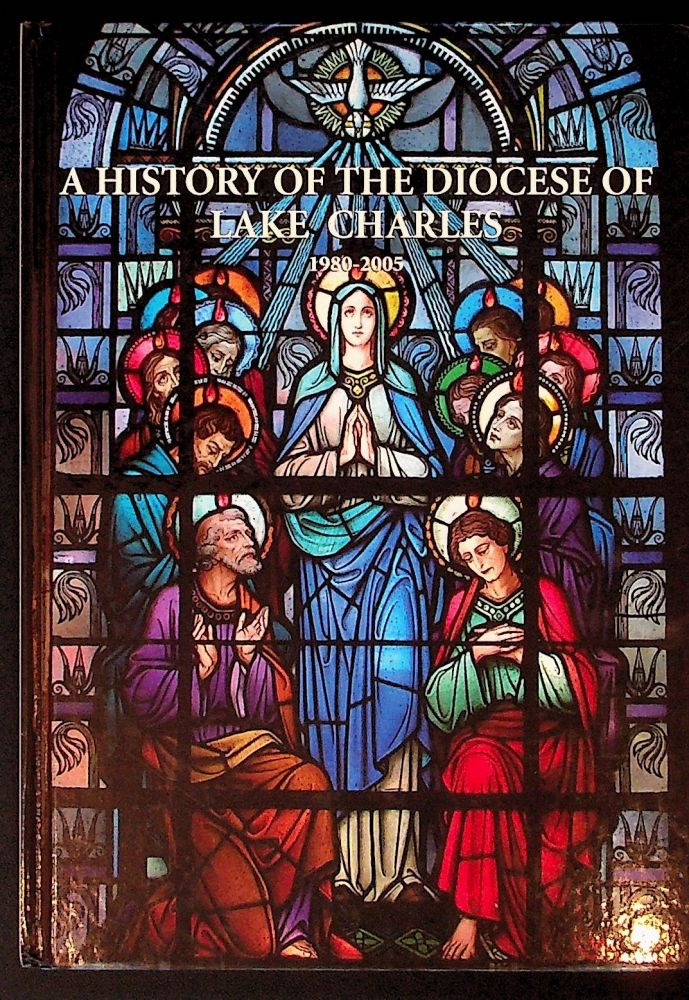A History of the Diocese of Lake Charles. 1980 - 2005
