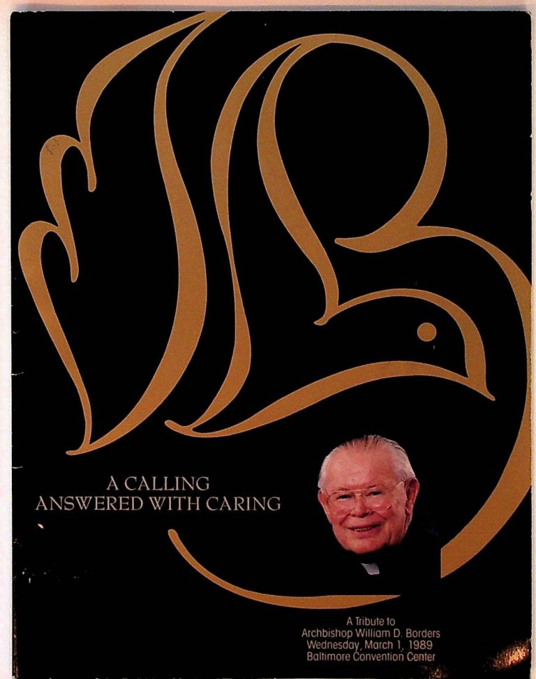 A Calling Answered with Caring. A Tribute to Archbishop William D. Borders. Wednesday, March 1, 1989. Baltimore Convention Center. Archbishop William D. Borders.