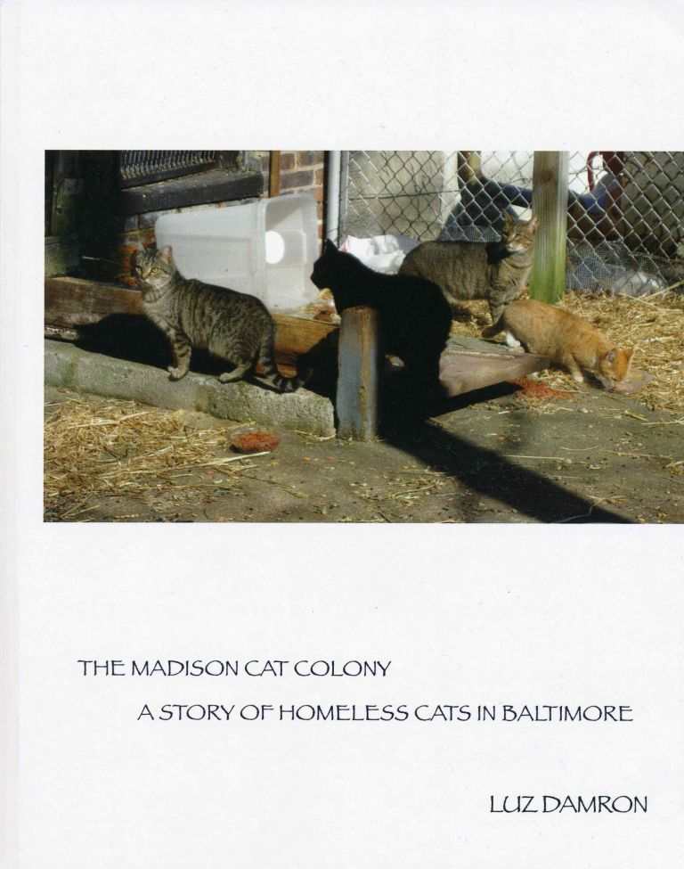 The Madison Cat Colony: A Story of Homeless Cats in Baltimore. Luz Damron.