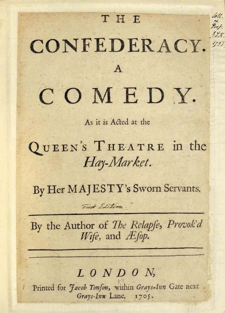 The Confederacy. A Comedy as it is Acted at the Queen's Theatre in the Hay-Market. By Her Majesty's Sworn Servants. By the Author of The Relapse, Provok'd Wife, and Aesop. John Vanburgh.