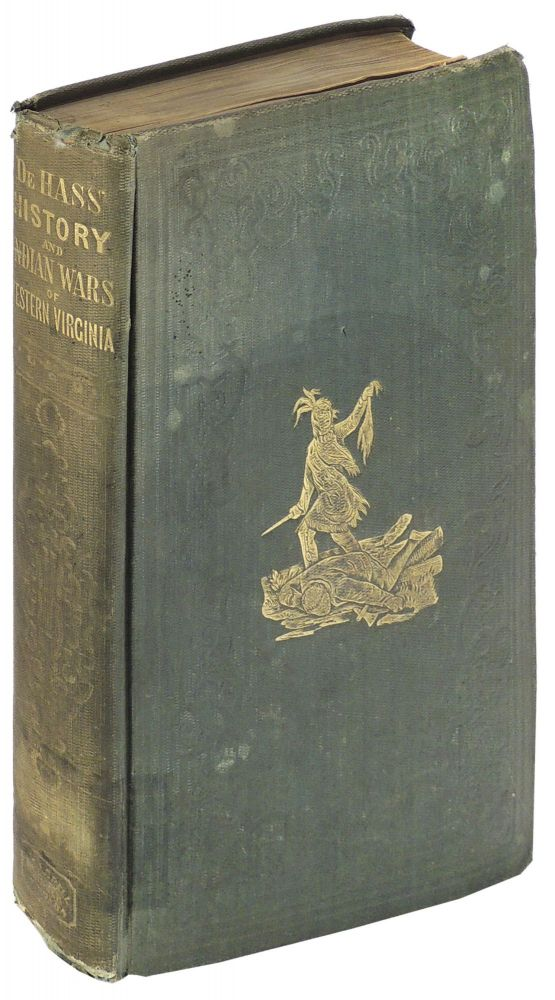 History of the Early Settlement and Indian Wars of Western Virginia; Embracing an Account of the Various Expeditions in the West, Previous to 1795. Wills De Hass.