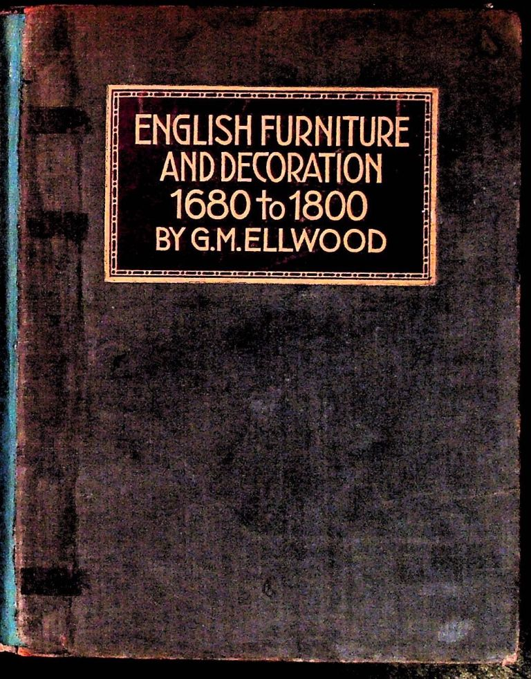 English Furniture and Decoration 1680 to 1800. G. M. Ellwood.