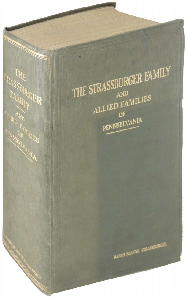 The Strassburger Family and Allied Families of Pennsylvania. Ralph Beaver Strassburger.