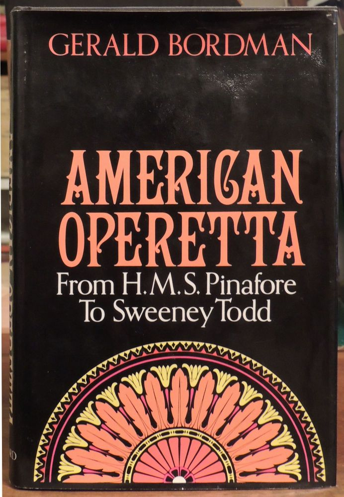American Operetta: From H.M.S. Pinafore to Sweeney Todd. Gerald Bordman.