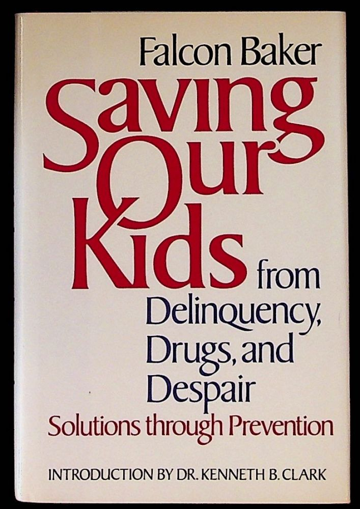 Saving Our Kids from Delinquency, Drugs, and Despair. 1st Edition. Falcon Baker.