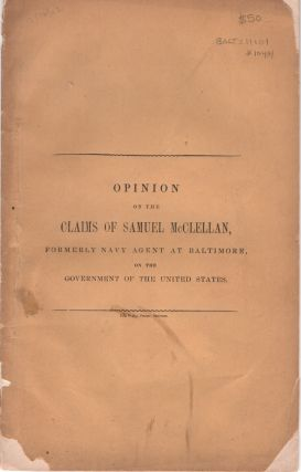 Opinion on the Claims of Samuel McClellan, Formerly Navy Agent at Baltimore, on the Government of...