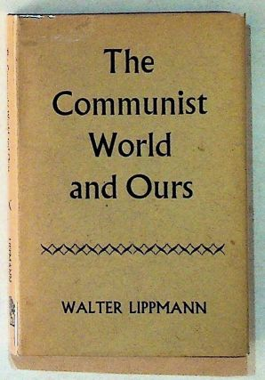The Communist World and Ours. Walter Lippmann