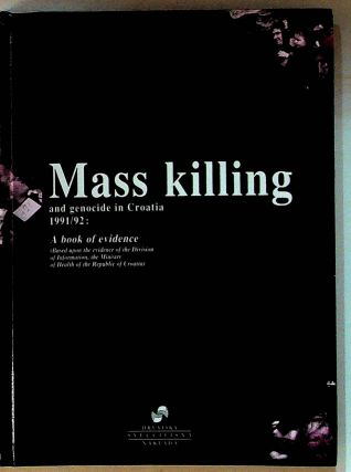 Mass Killing and Genocide in Croatia 1991/92: A Book of Evidence. Covic Botica, Sakic,...