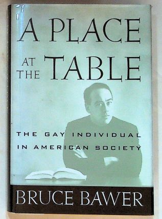 A Place at the Table: The Gay Individual in American Society. Bruce Bawer