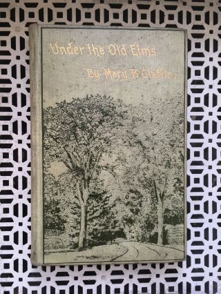 Under the Old Elms. Mary B. Claflin