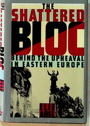 The Shattered Bloc: Behind the Upheaval in Eastern Europe (1st Edition). Elie Abel