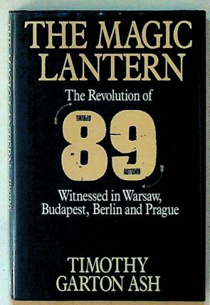 The Magic Lantern: The Revolution of '89 Witnessed in Warsaw, Budapest, Berlin and Prague (1st...