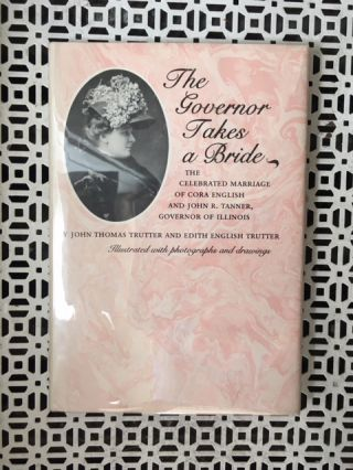 The Governor Takes a Bride: The Celebrated Marriage of Cora English and John R. Tanner, Governor...